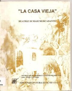 """Di Masi, Beatriz. """"La casa vieja: recreación de leyendas y cuentos mendocinos para niños y jóvenes"""". Mendoza, Ediciones Culturales, 1994."""